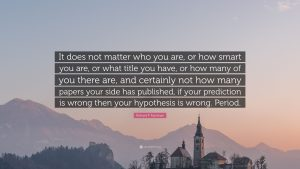 4732915-Richard-P-Feynman-Quote-It-does-not-matter-who-you-are-or-how.jpg